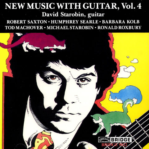 New Music with Guitar, Vol. 4 <br> David Starobin, guitar <BR> BRIDGE 9022