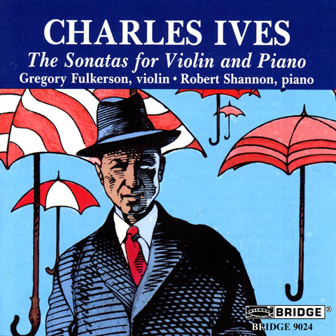 Charles Ives <br> Complete Sonatas for Violin and Piano <BR> BRIDGE 9024A/B