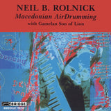 Neil B. Rolnick <br> Macedonian AirDrumming <BR> BRIDGE 9030