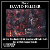 Music of David Felder <BR> BRIDGE 9049
