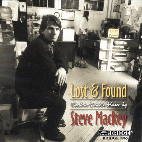 Steve Mackey: Lost and Found <BR> BRIDGE 9065