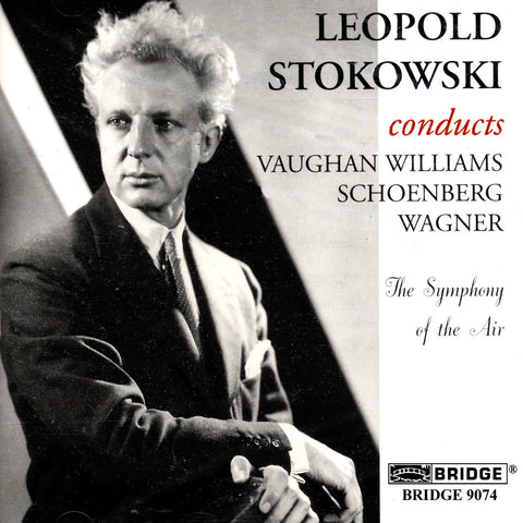 Leopold Stokowski conducts <br> Wagner, Schoenberg and Vaughan Williams <BR> BRIDGE 9074