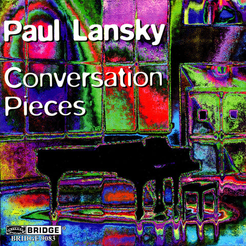 Paul Lansky <br> Conversation Pieces <BR> BRIDGE 9083