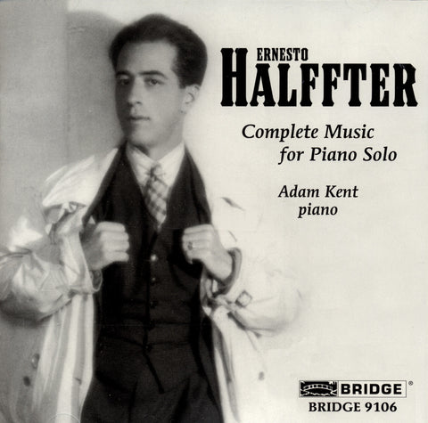 Ernesto Halffter: Complete Music for Piano Solo <BR> BRIDGE 9106