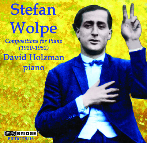 Stefan Wolpe <br> Compositions for Piano (1920-1952) <br> David Holzman, piano <BR> BRIDGE 9116