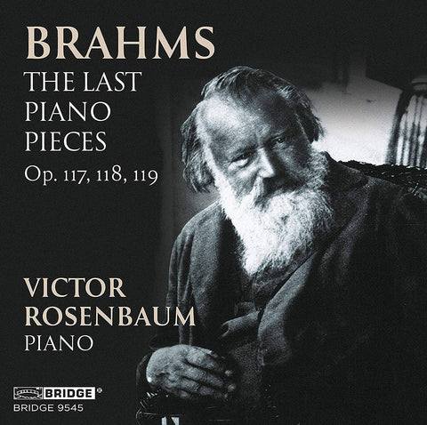 Brahms: The Last Piano Pieces <br> Victor Rosenbaum, piano <BR> BRIDGE 9545