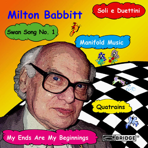 Music of Milton Babbitt <BR> BRIDGE 9135