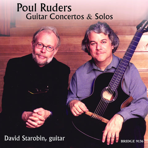 Poul Ruders and David Starobin <br> Guitar Concertos and Solos <BR> Ruders Edition Vol. 11 <br> BRIDGE 9136