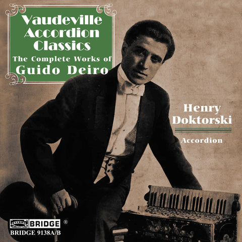 Vaudeville Accordion Classics <br> The Complete Music of Guido Deiro <BR> BRIDGE 9138A/B