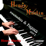 Henry Martin <br> Preludes and Fugues, Part 2 <BR> BRIDGE 9140