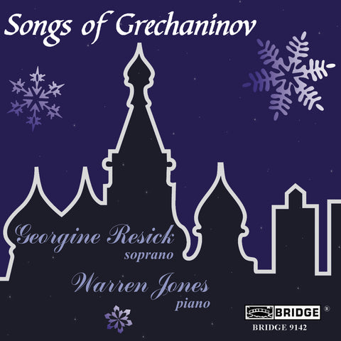 Songs of Grechaninov <br> Georgine Resick, soprano <BR> BRIDGE 9142