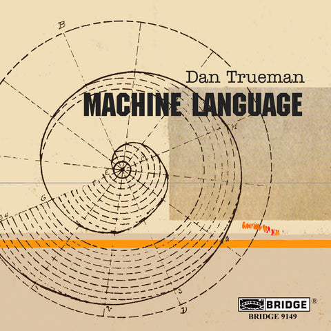 Dan Trueman: Machine Language <BR> BRIDGE 9149