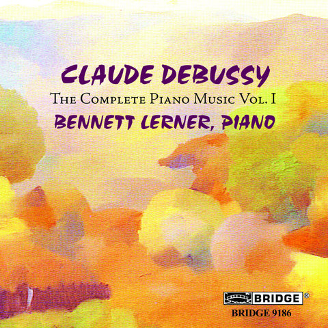 Claude Debussy - The Complete Piano Music, Vol. 1 <br> Bennett Lerner, piano <BR> BRIDGE 9186