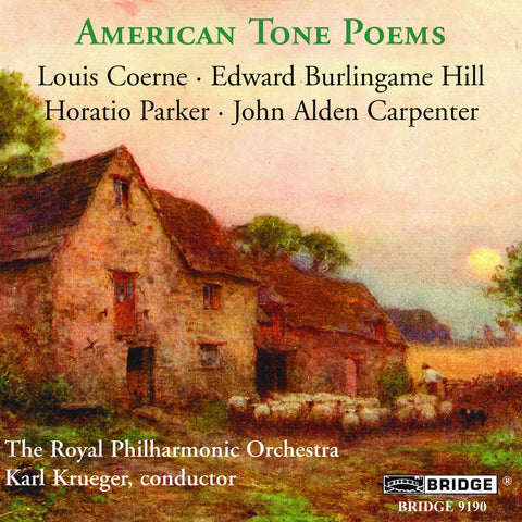 American Tone Poems <BR> Music of Coerne, Hill, Parker and Carpenter <br> BRIDGE 9190