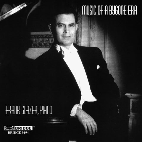 Music of a Bygone Era <br> Frank Glazer, piano <BR> BRIDGE 9194