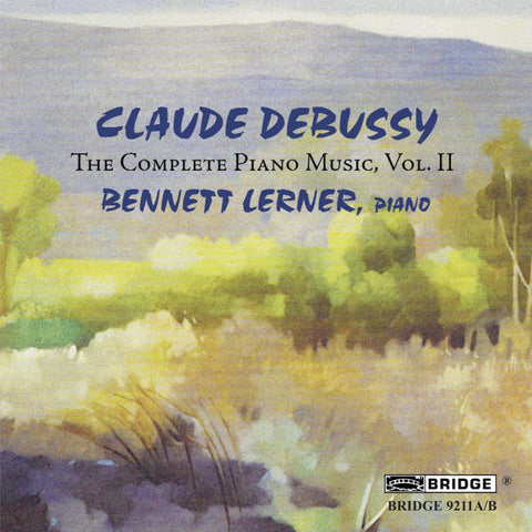 Claude Debussy: The Complete Piano Music, Vol. 2 <br> Bennett Lerner, piano <BR> BRIDGE 9211A/B