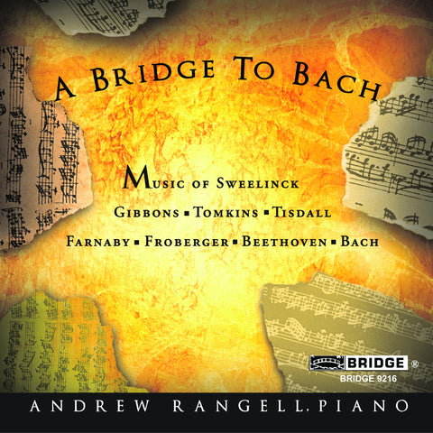 A Bridge to Bach <br> Andrew Rangell, piano <BR> BRIDGE 9216