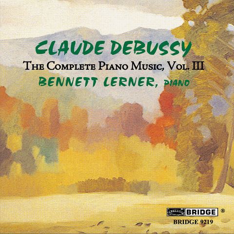 Claude Debussy: The Complete Piano Music, Vol. 3 <br> Bennett Lerner, piano <BR> BRIDGE 9219