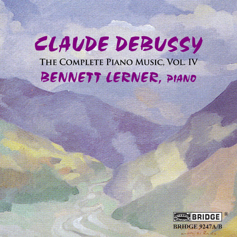 Debussy: Complete Piano Music, Vol. 4 <br> Bennett Lerner, piano <BR> BRIDGE 9247A/B