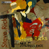Steven Ricks: Mild Violence <BR> BRIDGE 9256