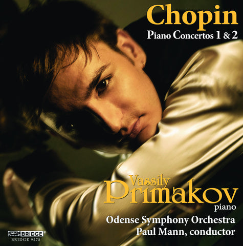 Vassily Primakov, piano - Chopin: Piano Concertos 1 & 2 <BR> BRIDGE 9278