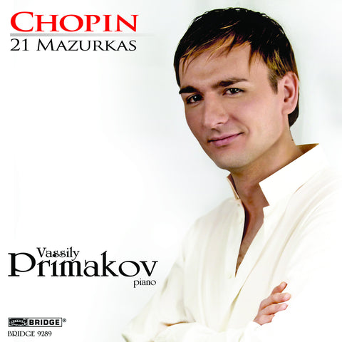 Primakov plays Fryderyk Chopin: 21 Mazurkas <BR> BRIDGE 9289