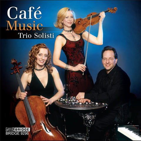 Trio Solisti: Café Music <BR> BRIDGE 9296