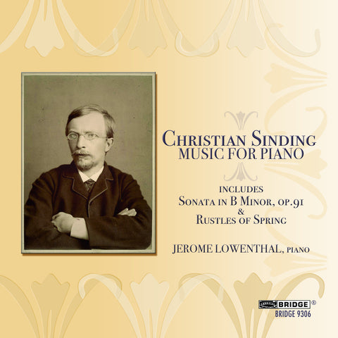 Christian Sinding: Music for Piano; Jerome Lowenthal, piano <BR> BRIDGE 9306