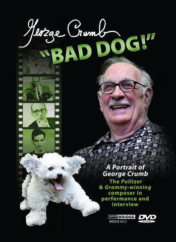 George Crumb: Bad Dog! (DVD) <BR> BRIDGE 9312