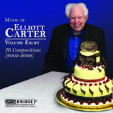 The Music of Elliott Carter, Vol. 8 <BR> BRIDGE 9314A/B