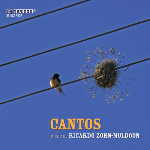 CANTOS: Music of Ricardo Zohn-Muldoon <BR> BRIDGE 9325