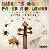 Lawrence Dillon: Insects and Paper Airplanes <BR> BRIDGE 9332