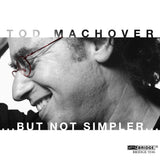 Tod Machover: ...but not simpler... <BR> BRIDGE 9346