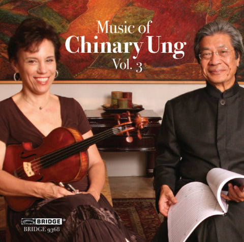 Music of Chinary Ung, Vol. 3 <BR> BRIDGE 9368