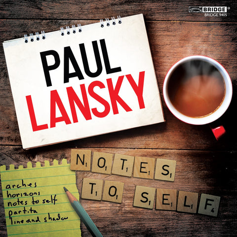 Paul Lansky: Notes to Self <BR> BRIDGE 9405