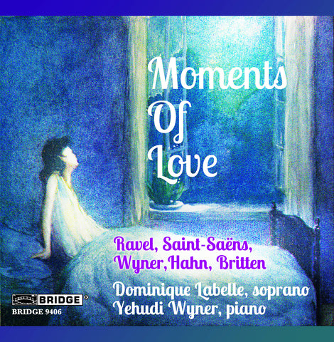 Moments of Love: Songs by Ravel, Saint-Saëns, Wyner, Hahn & Britten <BR> BRIDGE 9406
