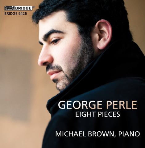 George Perle: Eight Pieces (1938-1997); Michael Brown, piano <BR> BRIDGE 9426