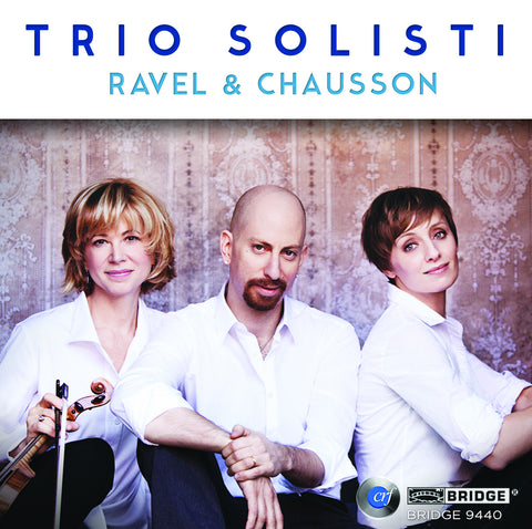 Trio Solisti plays Ravel & Chausson <BR> BRIDGE 9440