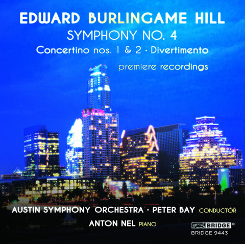 Edward Burlingame Hill - Austin Symphony Orchestra, Peter Bay, Anton Nel <BR> BRIDGE 9443