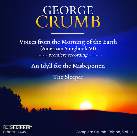 George Crumb - American Songbook VI; Idyll for the Misbegotten; The Sleeper <BR> BRIDGE 9445