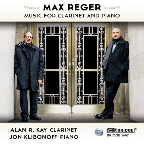 Max Reger: Music for Clarinet and Piano <br> Alan R. Kay, Jon Klibonoff <br> BRIDGE 9461