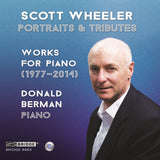 Scott Wheeler: Portraits & Tributes <br> Donald Berman, piano <br> BRIDGE 9463