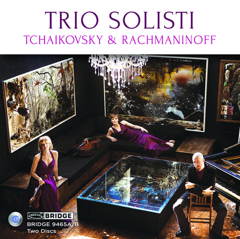Trio Solisti Plays Tchaikovsky and Rachmaninoff <br> BRIDGE 9465A/B