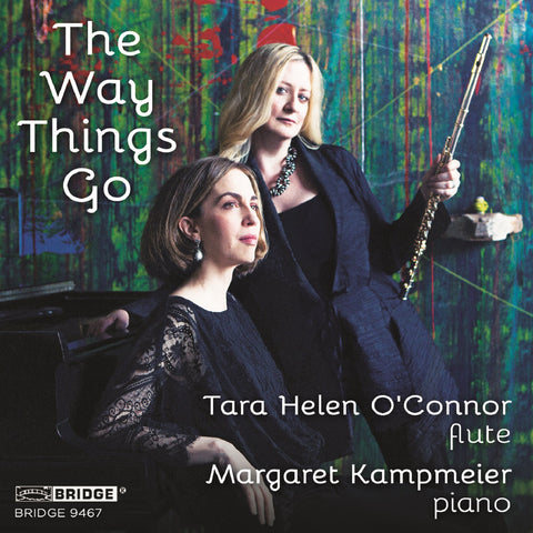 The Way Things Go <br> Tara Helen O'Connor, flute <br> BRIDGE 9467