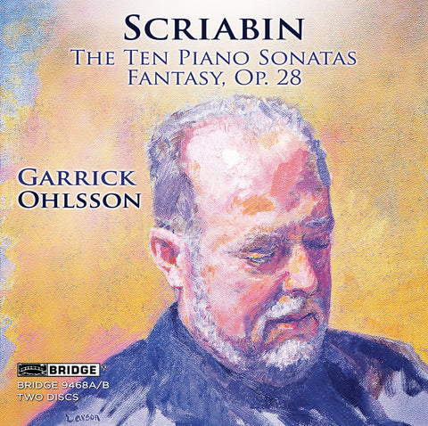 Alexander Scriabin: The Ten Piano Sonatas, Fantasy Op. 28 <br> Garrick Ohlsson <BR> BRIDGE 9468A/B