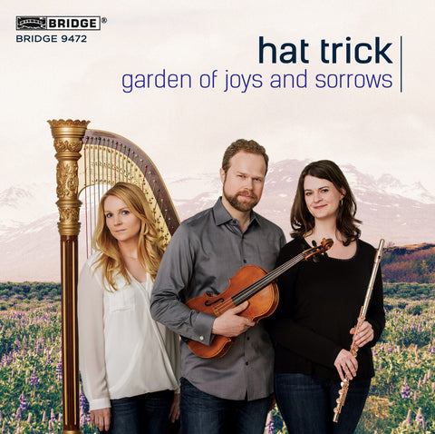 Garden of Joys and Sorrows: Trios for Flute, Viola, and Harp <br> BRIDGE 9472