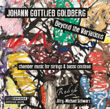 Johann Gottlieb Goldberg <br> Beyond the Variations <br> REBEL, Jörg-Michael Schwarz <br> BRIDGE 9478