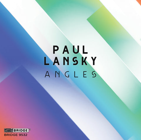 Paul Lansky: Angles  (VOL. 17) <br> BRIDGE 9532