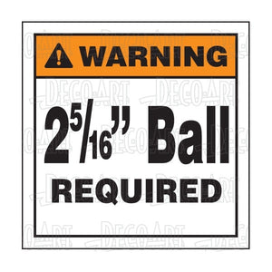 "Decal, ""WARNING - 2 5/16"" Ball Required."""