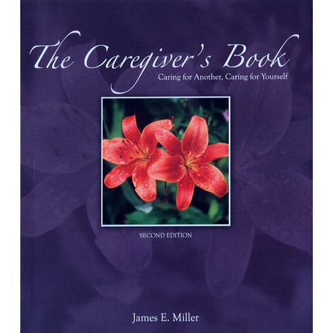 The Caregiver's Book: Caring for Another, Caring for Yourself - The Book